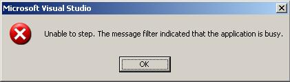 Unable to step. The message filter indicated that the application is busy.